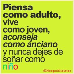 English Translation: think like an adult, live like an young person, give advice like an old person, and never give up dreaming like a kid