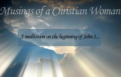 A look at the amazing first verses in John 1 My Bible, Christian Women, Verses, Meditation, Woman, Amazing, Scriptures, Lyrics, Poems