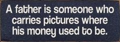 True... but he always had a little money too :) daddi, funni, better, carri pictur, money, true, fathers, quot, live
