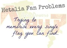 Hetalia Fan Problem #59Trying to memorise every single flag you can find. [ Submitted by anonymous. :3 ]