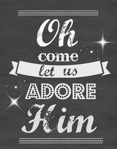 Mimi Lee: Free Chalkboard Christmas Printable- Oh come let us adore Him