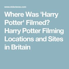 Where Was 'Harry Potter' Filmed? Harry Potter Filming Locations and Sites in Britain