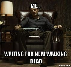 New Walking Dead Memes   ME..., WAITING FOR NEW WALKING DEAD