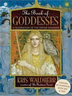 The Book of Goddesses: A Celebration of the Divine Feminine