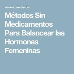 Métodos Sin Medicamentos Para Balancear las Hormonas Femeninas
