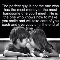 This is true with the exception of one thing, my hubby is the most handsome man in the world to me! ;)