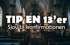 Tip en 13er til konfirmationen? Til konfirmationensfesten er det altid vigtigt, at man sørger for, at der er masser af…