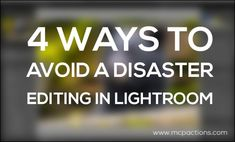 4 Ways To Avoid A Disaster If You Edit In Lightroom