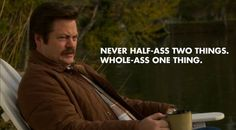 Ron Swanson, being the MAN.