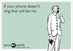 Funny Confession Ecard: If your phone doesn't ring..that will be me.