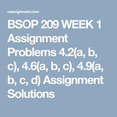 BSOP 209 WEEK 1  Assignment Problems 4.2(a, b, c), 4.6(a, b, c), 4.9(a, b, c, d)  Assignment Solutions