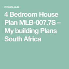 4 Bedroom House Plan MLB-007.7S – My building Plans South Africa My Building, Building Plans, Home Design Plans, Plan Design, Architect Fees, 6 Bedroom House Plans, Modern Small House Design, Moving Walls, Beautiful House Plans