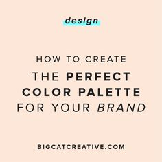 How to Create the Perfect Color Palette for Your Brand — Big Cat Creative   Color Scheme tips   Color Palette Tips   How to create a color scheme   How to design a color palette   Design Tips   Brand Design Tips   Color Scheme Formulas   Graphic Design Tutorials   Color Palette Formula   Premade Color Scheme