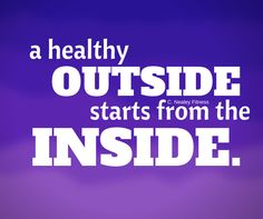 quote: a healthy outside starts from the inside. C. Nealey Fitness. Need more motivation for fitness? visit my page! I have recipes, challenge groups, and free workouts!