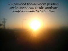 Un pequeño pensamiento positivo por la mañana, puede cambiar completamente todo tu día.
