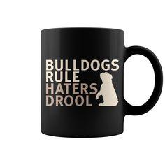 BULLDOGS RULE HATERS DROOL #pets #mug #dog #BULLDOGS . Pets t-shirts,Pets sweatshirts, Pets hoodies,Pets v-necks,Pets tank top,Pets legging.