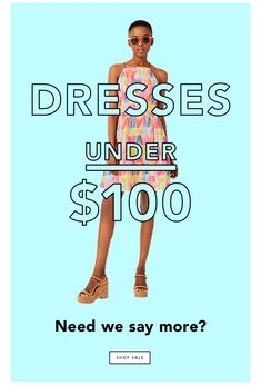 dresses under $100. need we say more? SHOP SALE.