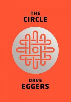 The Circle by Dave Eggers follows a new employee at an all-powerful tech company.