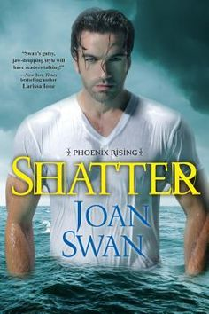 Shatter (Phoenix Rising #4) by Joan Swan: http://www.thereadingcafe.com/shatter-by-joan-swan-a-review/