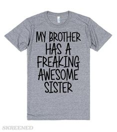 My Brother Has A Freaking Awesome Sister   You know you're an awesome sister…