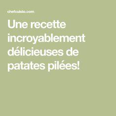 Une recette incroyablement délicieuses de patates pilées!