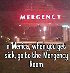 "Mergency in Merica So true! With so many other English words too. No wonder its hard to learn. ""These are the rules, these are the exceptions, and this is how WE say it! "" lol I HAVE (hafe) to go to the bathroom, do you HAVE (havvvve) one?"