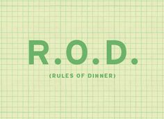 Rules of Dinner - for the whole family to sit down and enjoy