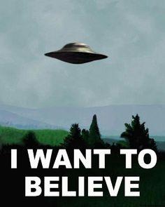 I want to believe like Fox Molder