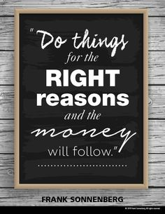 """Do things for the right reasons and the money will follow."" ~ Frank Sonnenberg  #FrankSonnenberg #Character #Karma #Ethics #Integrity Honesty And Integrity, Personal Growth Quotes, Positive Vibes, Positive Quotes, Character Education, Leadership Quotes, Emotional Intelligence, Keep In Mind, Happy Thoughts"