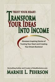 Trust Your Heart: Transform Your Ideas into Income, by @Marnie Pehrson with contributions from @Ellen Britt, @Shannon Cherry @Adela Rubio plus many more savvy entrepreneurs, including me. Sharing personal stories of turning business dreams into reality.