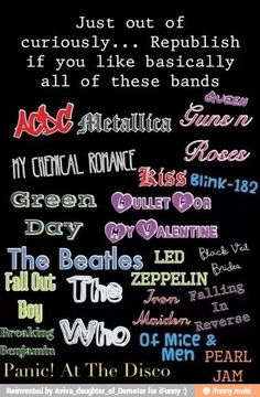 Metallica, my chemical romance, blink-182, green day, bullet for my valentine, breaking benjiman, black veil brides, fall out boy, panic! At the disco, of mice and men, falling in reverse and loads more