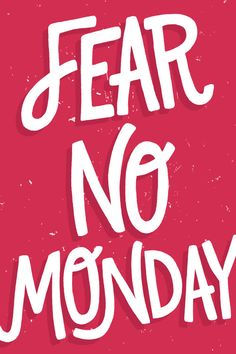 Fear No Monday by Eliza Cerdeiros Prints available here! Monday Motivation Quotes, Monday Quotes, Work Quotes, Daily Motivation, Daily Quotes, Best Quotes, Fitness Motivation, Quotes Quotes, Qoutes