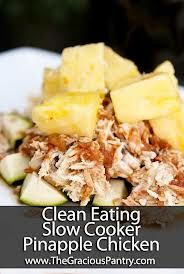 Clean Eating Recipes | Clean Eating Slow Cooker Pineapple Chicken The pineapple ended up tasting like zucchini wasn't totally impressed. Will probably add pineapple at very end next time