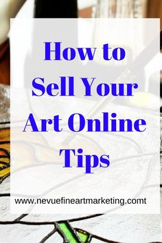 How to Sell Your Art Online Tips - Would you like to sell your art online? In this post, you will discover 5 key steps you will need to take for you to start selling your art online.
