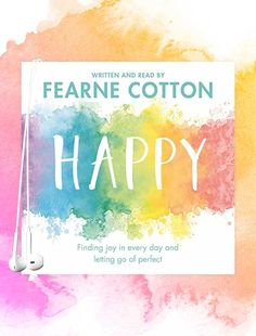 Happy - Listen to Fearne Cotton share her daily tricks and reminders to help you unlock that inner happiness.
