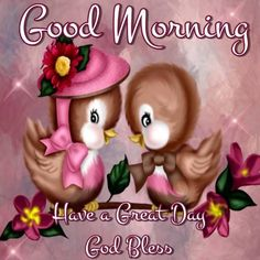 Good morning, Have a Great Day. God Bless.