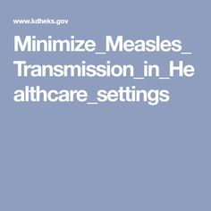 Minimize_Measles_Transmission_in_Healthcare_settings Doctor Stuff, Minimalism, Health Care, Health