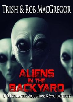 """""""Aliens in the Backyard"""" by Trish and Rob MacGregor is a well-written, terrific contribution to UFO literature and lore that will keep you turning pages Ufo, Turning Pages, Old Adage, Envoyer Des Messages, Book Nooks, Special Guest, Book Format, Nonfiction, New Books"""