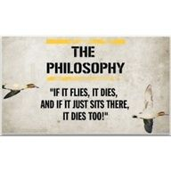 """The Philosopy:""""If it flies, it dies, and if it just sits there, it does too!"""""""