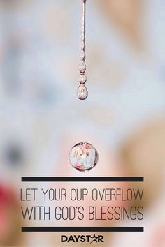 Let your cup overflow with God's blessings. [Daystar.com]