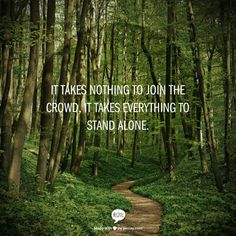 """""""It takes nothing to join the crowd, it takes everything to stand alone.""""   ~ Hans F. Hansen"""