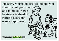 Misery loves company. Crazy Quotes, Quotes To Live By, Me Quotes, Funny Quotes, Misery Loves Company, Minding Your Own Business, Quotes About Everything, E Cards, Friendship Quotes