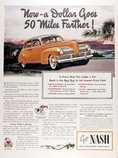 1941 Nash Sedan original vintage advertisement. Now a dollar goes 50 miles farther! In every way you judge a car Nash is the Best Buy in the lowest priced field. Better economy. Smoother ride. Roomier. Easier Steering. Safer. Size 10 by 13 inches. Price: $18.88 worldwide delivery included.