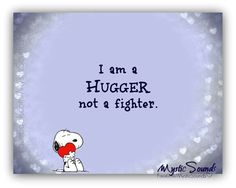 """I'm a Hugger, not a Fighter"", Snoopy ❤️❤️❤️"