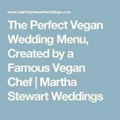 The Perfect Vegan Wedding Menu, Created by a Famous Vegan Chef | Martha Stewart Weddings