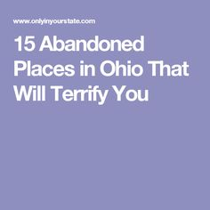 15 Abandoned Places in Ohio That Will Terrify You