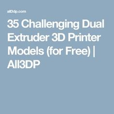35 Challenging Dual Extruder 3D Printer Models (for Free) | All3DP