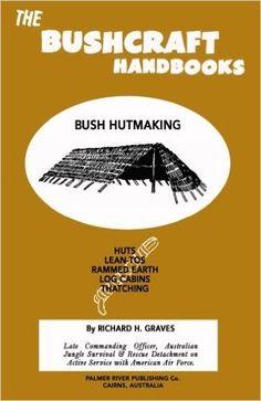 The Bushcraft Handbooks - Bush Hutmaking: Richard H Graves: 9781484812624…