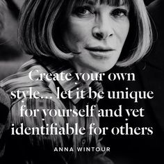 Create your own style  Anna Wintour  #anna #wintour #style #quote #fashion