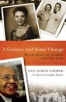 A Century and Some Change by Ann Nixon Cooper with Karen Grigsby Bates